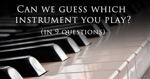 Can we guess which instrument you play in just 9 questions