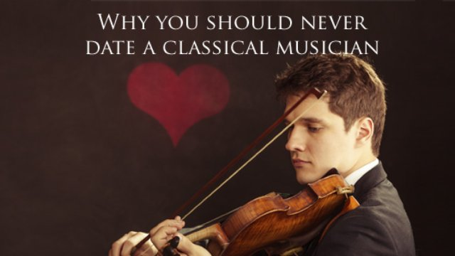 11 reasons you should never date a classical musician