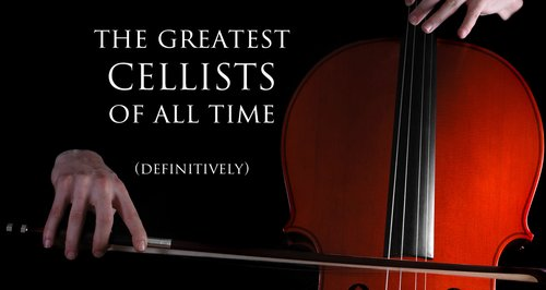 These are the 15 greatest cellists of all time - Classic FM