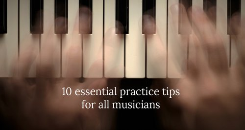 10 tips to help you practise more effectively - Classic FM