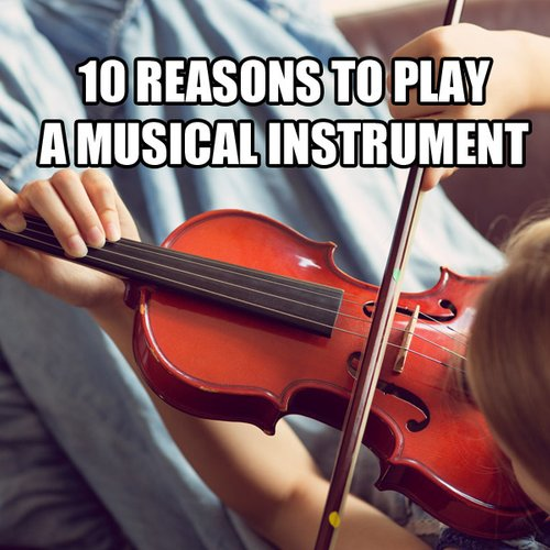 10 reasons you should take up a musical instrument - Classic FM