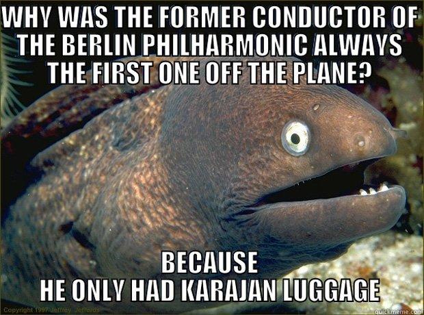 Bad joke eel Karajan meme