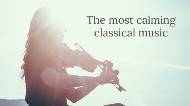 The most relaxing pieces of classical music